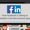 How Facebook Is Taking on LinkedIn in the Recruitment Space