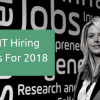 Top 6 IT Hiring Trends For 2018